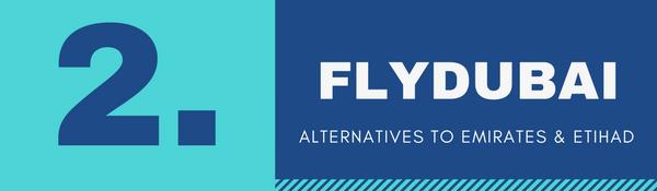 Alternatives to Emirates and Etihad Airways for Cabin Crew recruitment - 2. flydubai