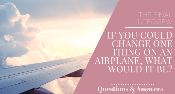 If You Could Change One Thing On An Airplane, What Would It Be?
