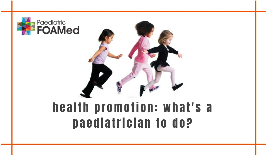 Health Promotion: What's a Paediatrician to Do?
