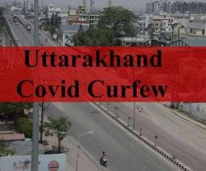 Uttarakhand Covid Curfew: