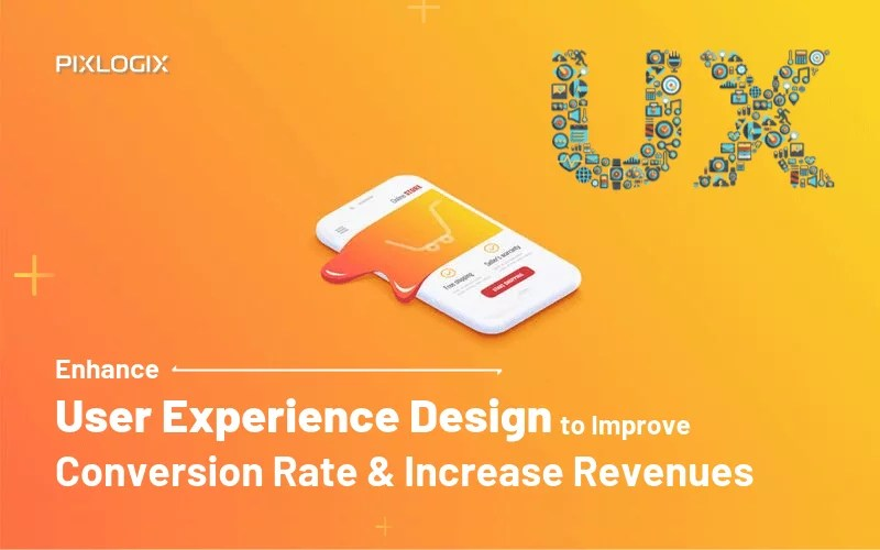 Enhance User Experience Design to Improve Conversion Rate and Increase Revenues