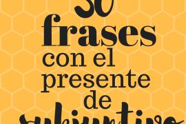 30 frases en presente de subjuntivo