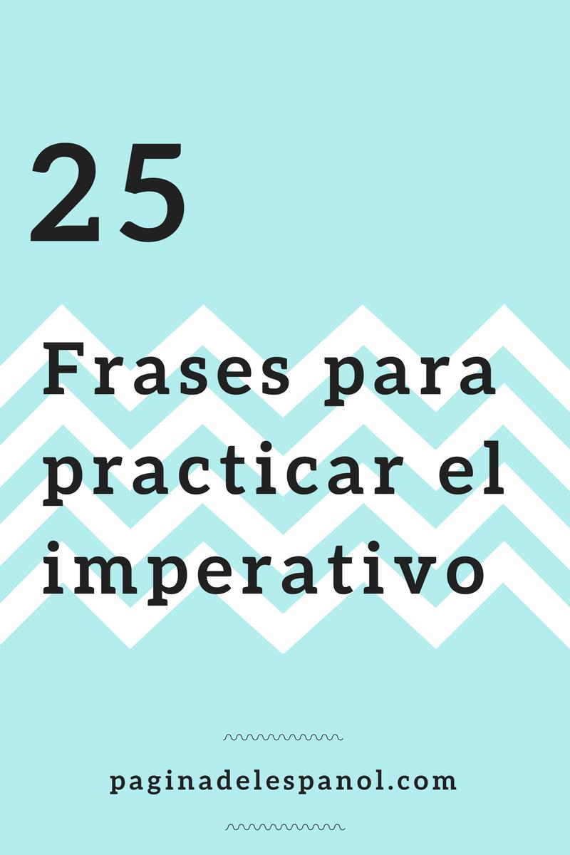 25 frases para practicar el imperativo