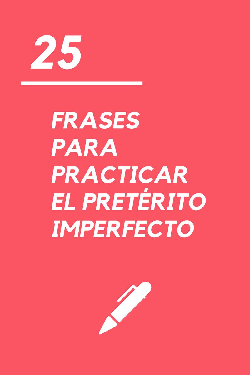 25 frases para practicar el pretérito imperfecto