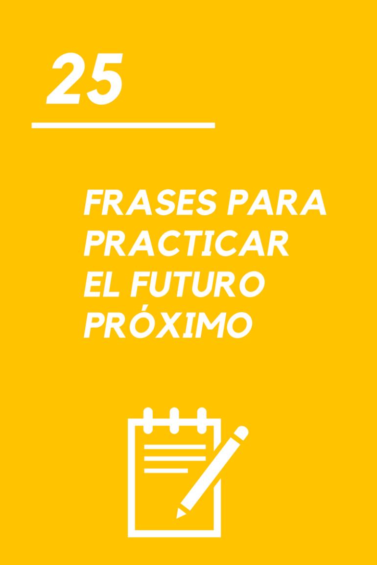 25 Frases Para Practicar El Futuro Próximo La Página Del