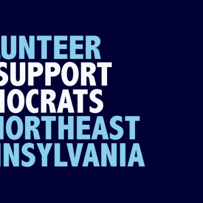 LOCAL DEMOCRATS IN NORTHEAST PENNSYLVANIA NEED YOUR HELP; VOLUNTEER TO GOTV