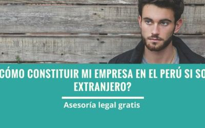 Como constituir mi empresa en Perú si soy extranjero