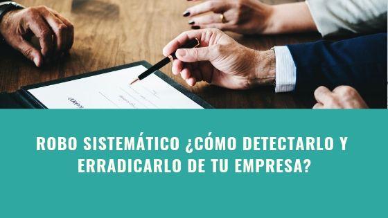 ROBO SISTEMÁTICO CÓMO DETECTARLO Y ERRADICARLO DE TU EMPRESA