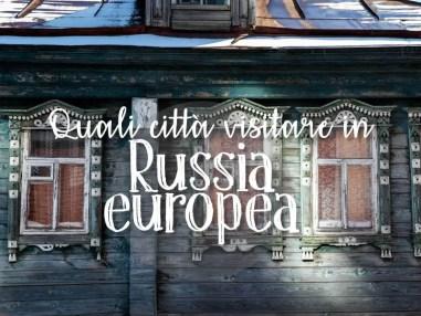 Piccola guida: quali città visitare in Russia Europea