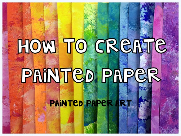 How To Make Painted Papers The Painted Paper Art Method