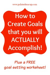 How to create goals you will ACTUALLY accomplish! Plus a FREE goal setting worksheet to help you create SMART Goals. www.paintedteacup.com