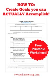 How to create SMART Goals that you can ACTUALLY Accomplish. Goal Setting Made Easy! Free printable goal setting worksheet. www.paintedteacup.com