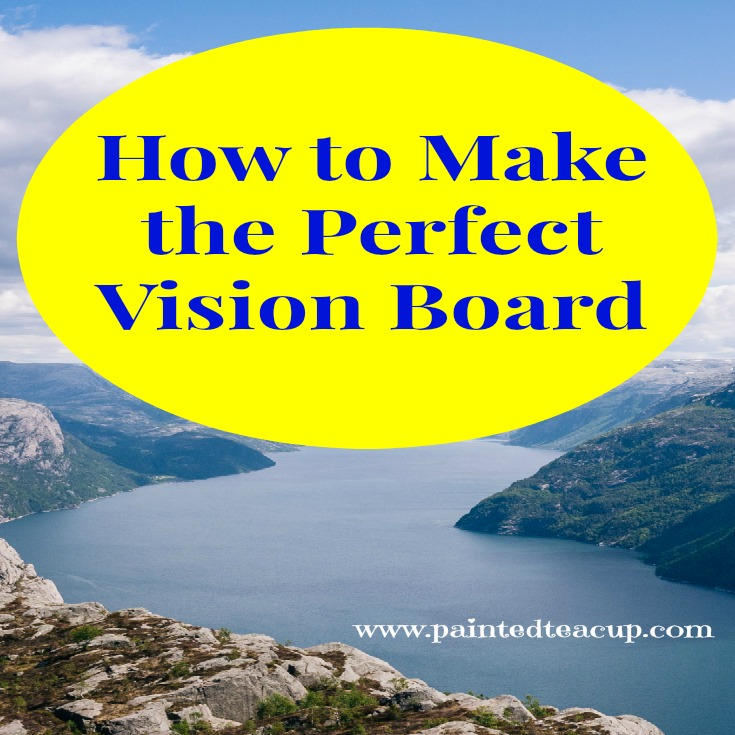 http://How to Make the Perfect Vision Board. Goal Setting, Law of Attraction. www.paintedteacup.com