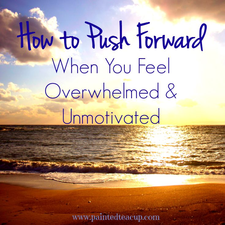 How to push forward when you feel overwhelmed and unmotivated. Inspirational & motivational quotes. www.paintedteacup.com