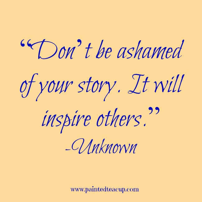 """Health Quotes: """"Don't Be Ashamed Of Your Story. It Will Inspire Others"""