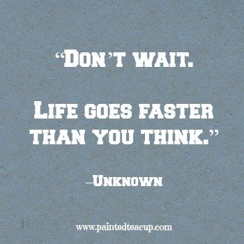 "23 Quotes to inspire you to follow your dreams. ""Don't wait. Life goes faster than you think."" –Unknown"