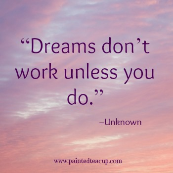 "23 Quotes to inspire you to follow your dreams. ""Dreams don't work unless you do."" –Unknown"