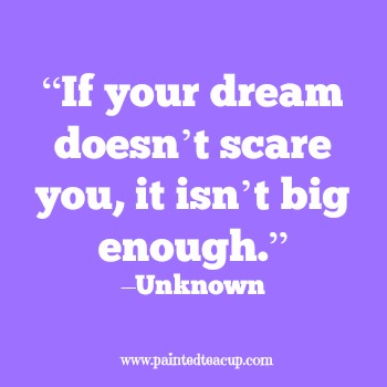 "23 Quotes to inspire you to follow your dreams. ""If your dream doesn't scare you, it isn't big enough."" –Unknown"