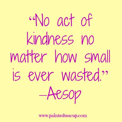 "8 beautiful quotes to celebrate world kindness day. ""No act of kindness no matter how small is ever wasted."" –Aesop"