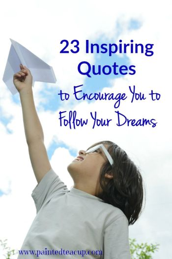23 Quotes To Inspire You To Follow Your Dreams