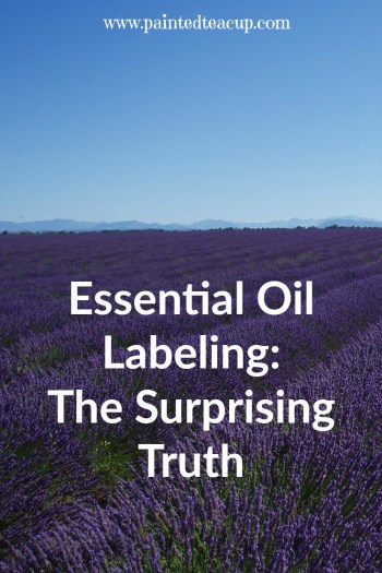 Essential Oil Labeling The Surprising Truth. Important information every essential oil user needs to know. www.paintedteacup.com
