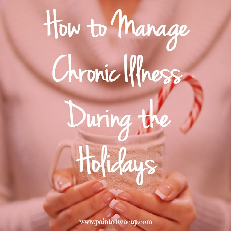 How to Manage Chronic Illness During the Holidays. Make this holiday more manageable with these simple tips. www.paintedteacup.com