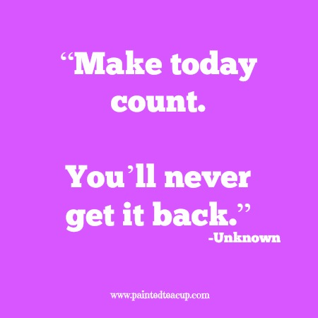 """""""Make today count. You'll never get it back."""" 12 Productivity quotes. www.paintedteacup.com"""
