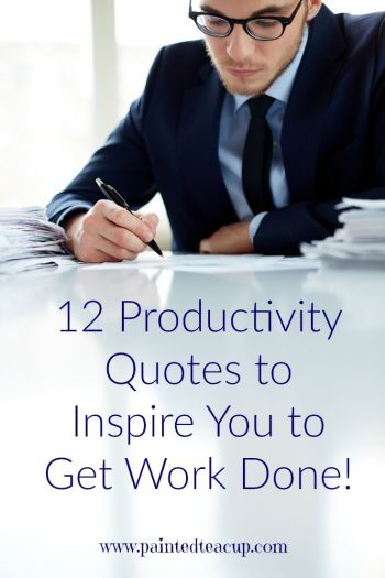 12 Productivity Quotes to Inspire You. www.paintedteacup.com