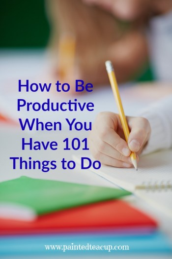 Easy and manageable tips and ideas to help you to be productive when you are busy and have a lot going on! www.paintedteacup.com