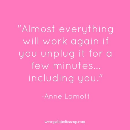 15 Quotes for When You Are Feeling Stressed Out. Almost everything will work again if you unplug it for a few minutes... including you. -Anne Lamott.