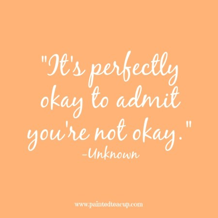 15 Quotes for When You Are Feeling Stressed Out. It's perfectly okay to admit you're not okay. -Unknown