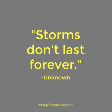 15 Quotes for When You Are Feeling Stressed Out. Storms don't last forever. -Unknown