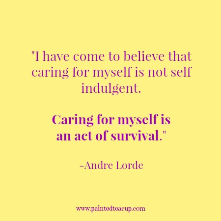 "Self-care quotes. ""I have come to believe that caring for myself is not self indulgent. Caring for myself is an act of survival."" -Andre Lorde"