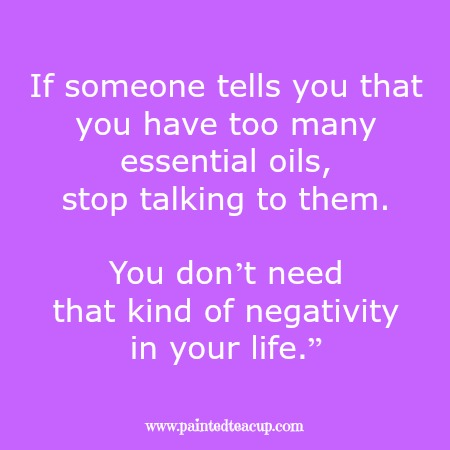 """If someone tells you that you have too many essential oils, stop talking to them. You don't need that kind of negativity in your life."""" Essential oil quotes you are sure to love!"""