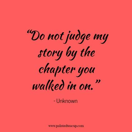 """Do not judge my story by the chapter you walked in on ..."
