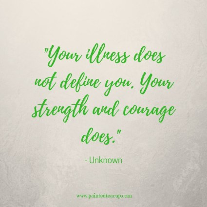 Your illness does not define you. Your strength and ...
