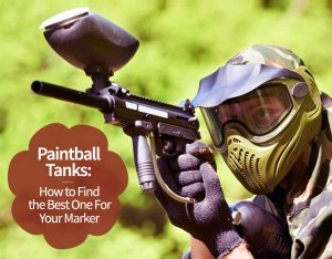 Paintball Tanks: How to Find the Best One For Your Marker