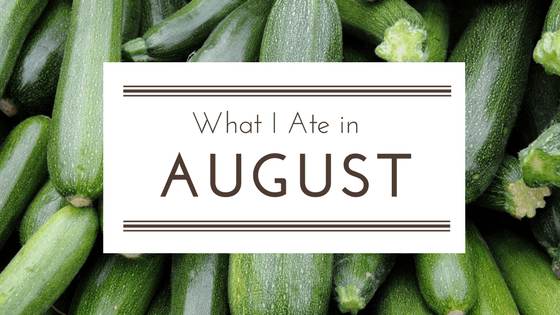 What I Ate in August