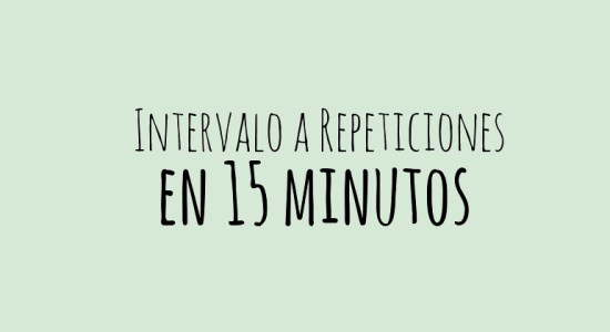 Intervalos a repeticiones en 15 minutos