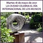 Martes 18 de mayo de 2021 LA CIUDAD CELEBRA EL DÍA INTERNACIONAL DE LOS MUSEOS