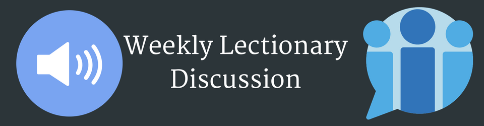 Weekly Lectionary Discussion