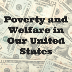 Poverty and Welfare in Our United States