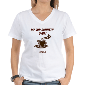 Women's V-Neck T-Shirt- My Cup Runneth Over