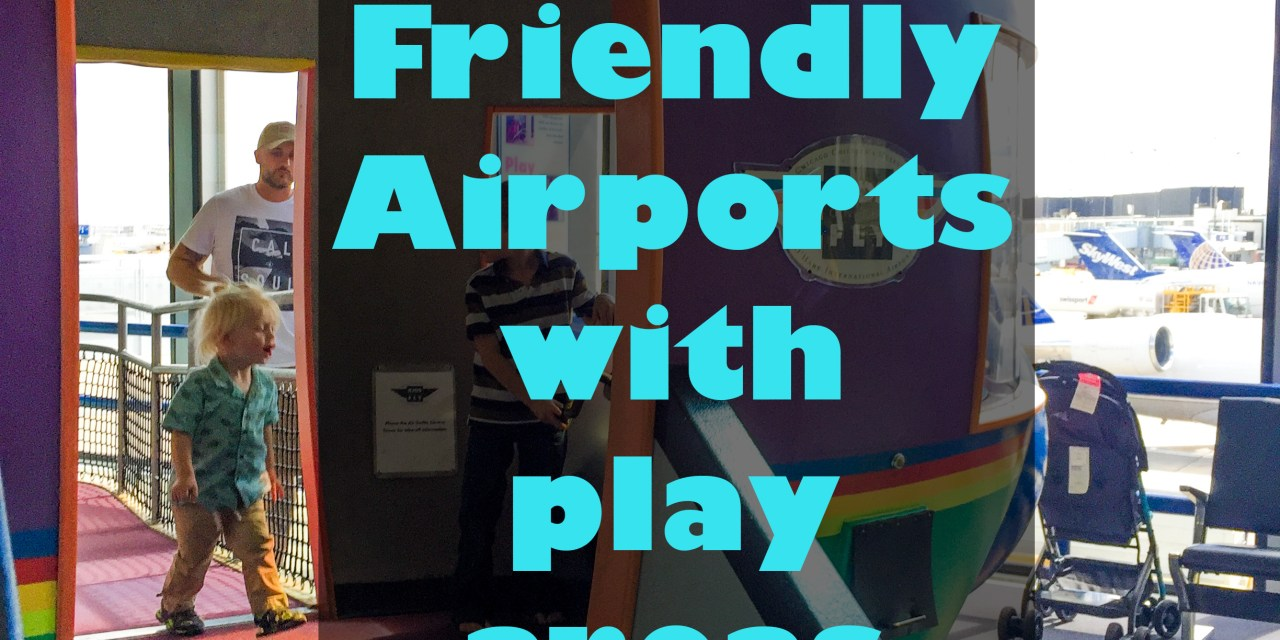 11 Kid Friendly Airports with Play Areas