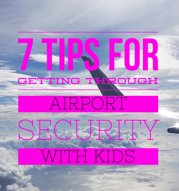 7 Tips for Getting through Airport Security with Kids