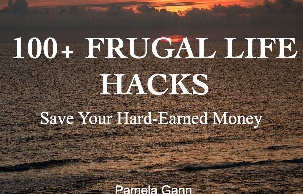 100+ Frugal Life Hacks: Save Your Hard-Earned Money