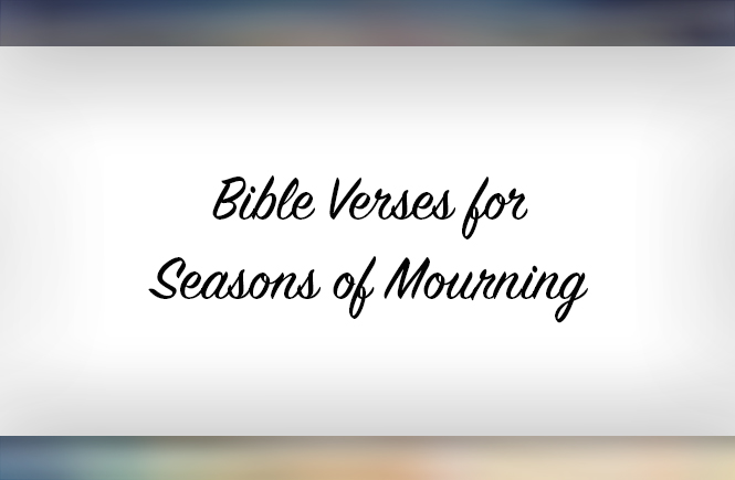 Bible Verses for Seasons of Mourning