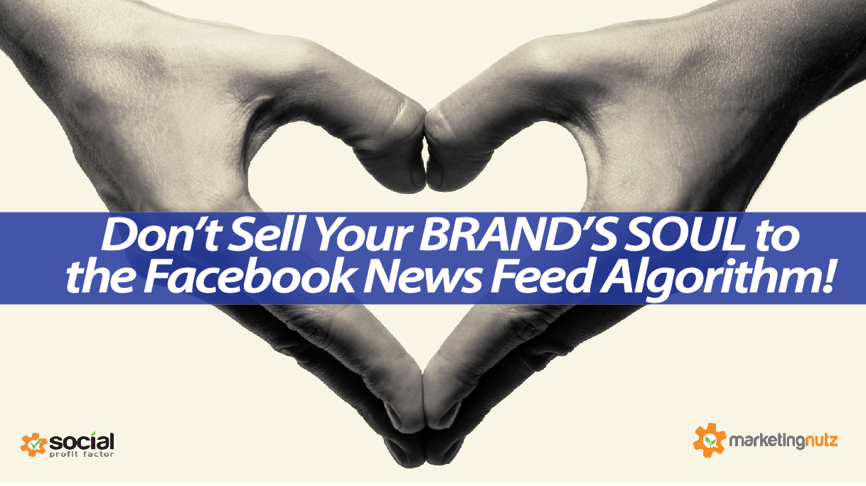 Dont Sell Your Brand Soul to Facebook News Feed Algorithm