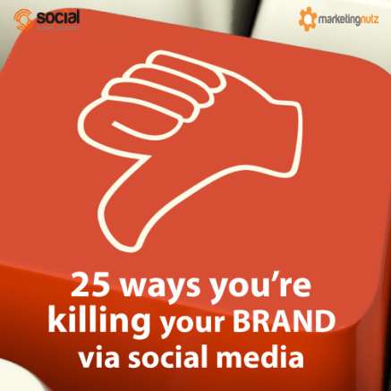 25 Ways You're Killing Your Brand with Social Media and Digital Marketing