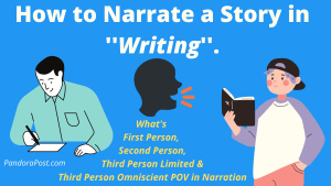 How to Narrate a Story in Writing (First, Second, Third Person Limited and Omniscient Narrative)